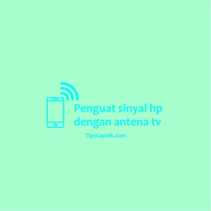 cara membuat penguat sinyal hp dengan antena tv sederhana