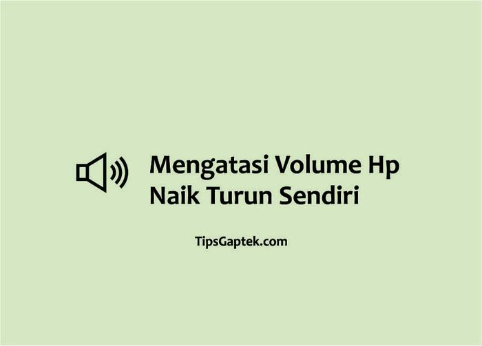 cara mengatasi volume hp naik turun sendiri
