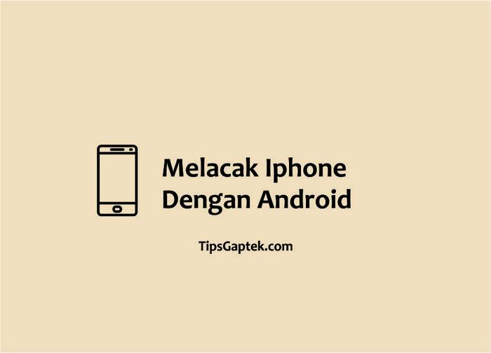 cara melacak iphone dengan android