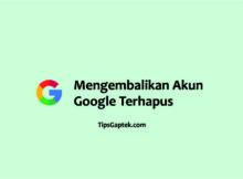 cara mengembalikan akun google yang dihapus permanen