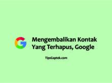cara mengembalikan kontak yang terhapus di akun google