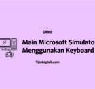 Cara bermain menggunakan keyboard microsoft flight simulator