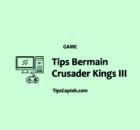 Tips Bermain Crusader Kings III