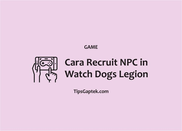 Cara Recruit NPC in Watch Dogs Legion