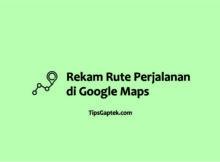 cara merekam perjalanan di google maps