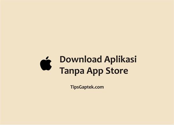 2 Cara Download Aplikasi Di Iphone Tanpa App Store Tipsgaptek