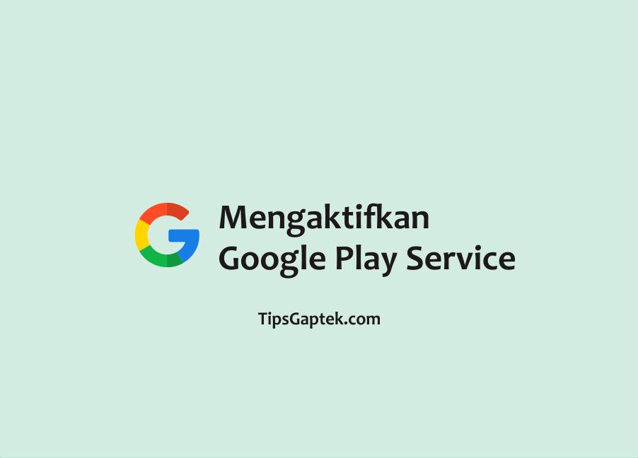 cara mengaktifkan layanan google play service