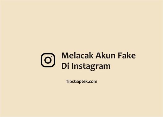 cara melacak fake account instagram