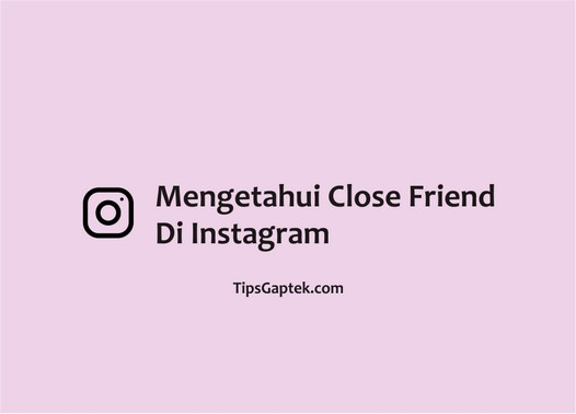 cara mengetahui kita di close friend instagram