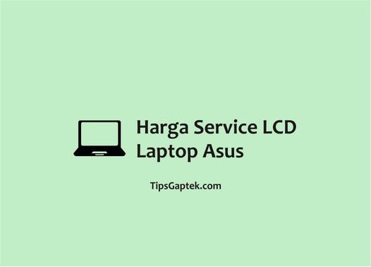 harga service lcd laptop asus