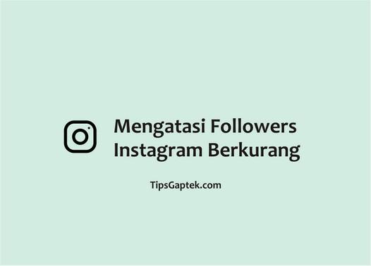 cara mengatasi followers instagram berkurang