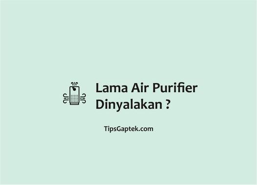 berapa lama air purifier dinyalakan