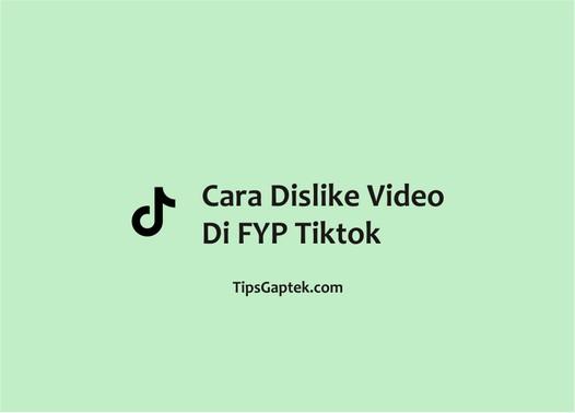 Cara dislike video di tiktok yang muncul di FYP