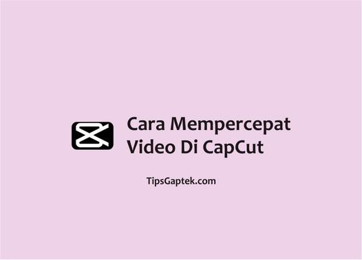cara mempercepat video di capcut