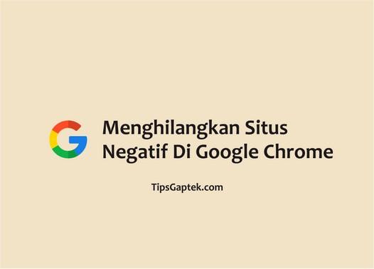 cara menghilangkan situs negatif di google chrome