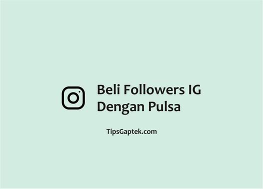 cara membeli followers ig dengan pulsa