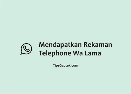 cara mendapatkan rekaman telepon whatsapp yang sudah lewat