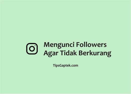 cara mengunci followers instagram agar tidak berkurang
