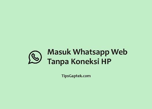 cara masuk whatsapp web tanpa koneksi hp