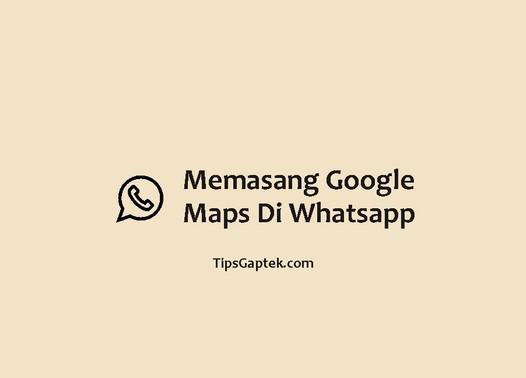 cara memasang google map di whatsapp