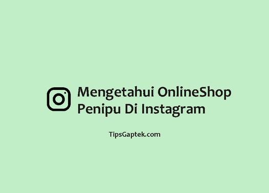 cara mengetahui online shop penipu di instagram