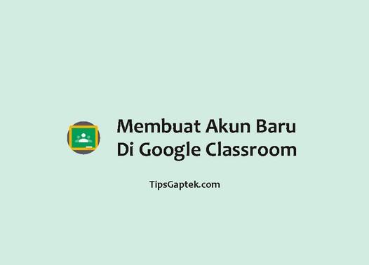 cara membuat akun baru di google classroom