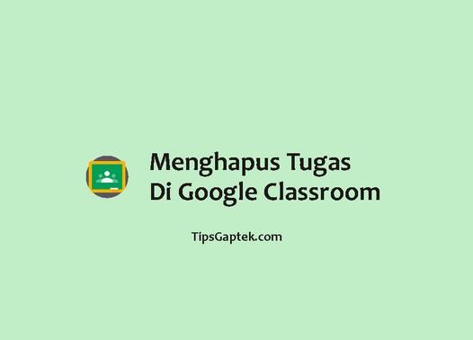 cara menghapus tugas di google classroom